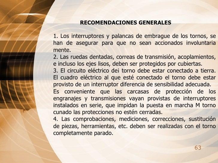 RECOMENDACIONES GENERALES 1. Los interruptores y palancas de embrague de los tornos, se han de asegurar para que no sean a...