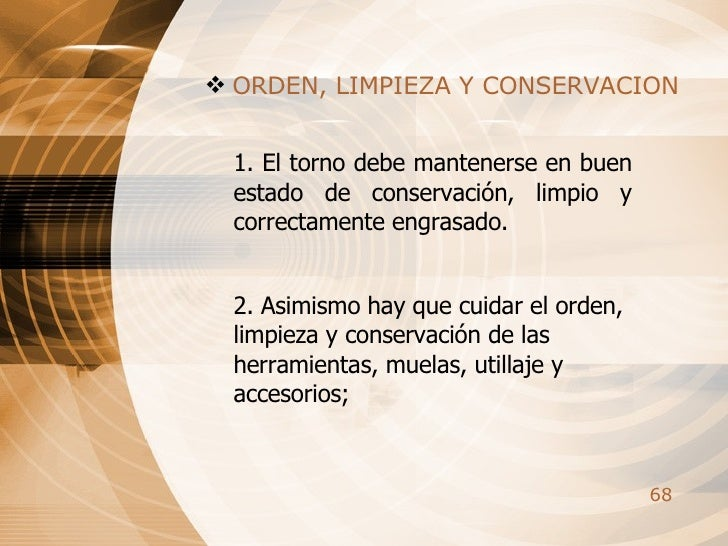 <ul><li>ORDEN, LIMPIEZA Y CONSERVACION </li></ul>1. El torno debe mantenerse en buen estado de conservación, limpio y corr...