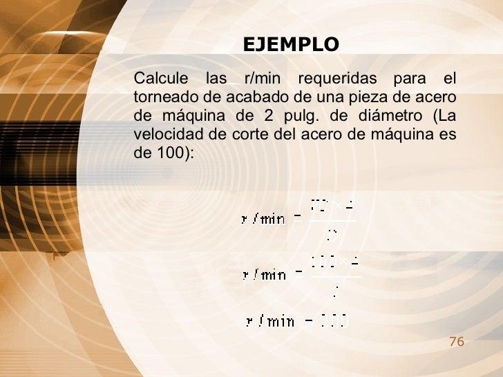 EJEMPLO Calcule las r/min requeridas para el torneado de acabado de una pieza de acero de máquina de 2 pulg. de diámetro (...