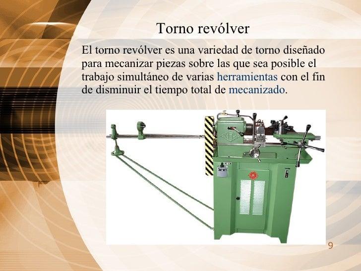Torno revólver El torno revólver es una variedad de torno diseñado para mecanizar piezas sobre las que sea posible el trab...