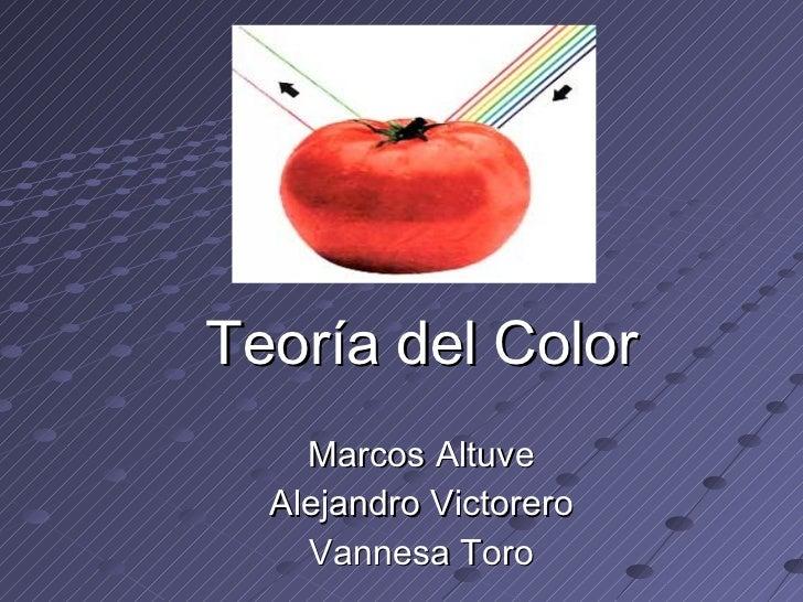 <ul><li>Teoría del Color </li></ul><ul><li>Marcos Altuve </li></ul><ul><li>Alejandro Victorero </li></ul><ul><li>Vannesa T...