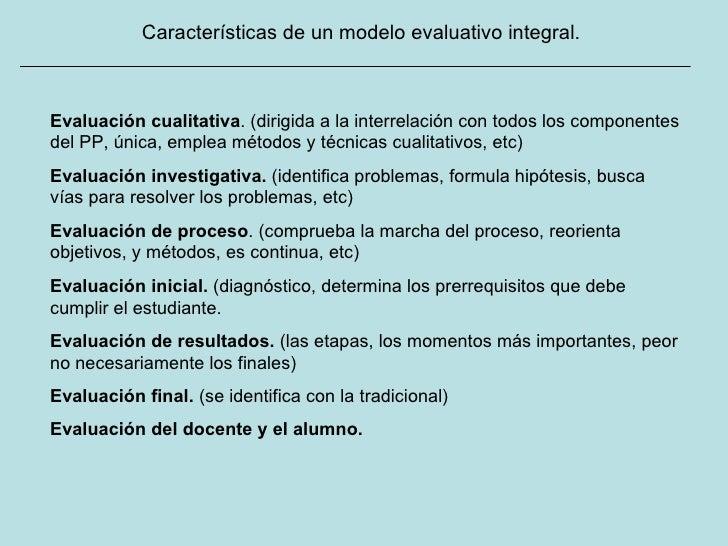 Características de un modelo evaluativo integral. Evaluación cualitativa . (dirigida a la interrelación con todos los comp...