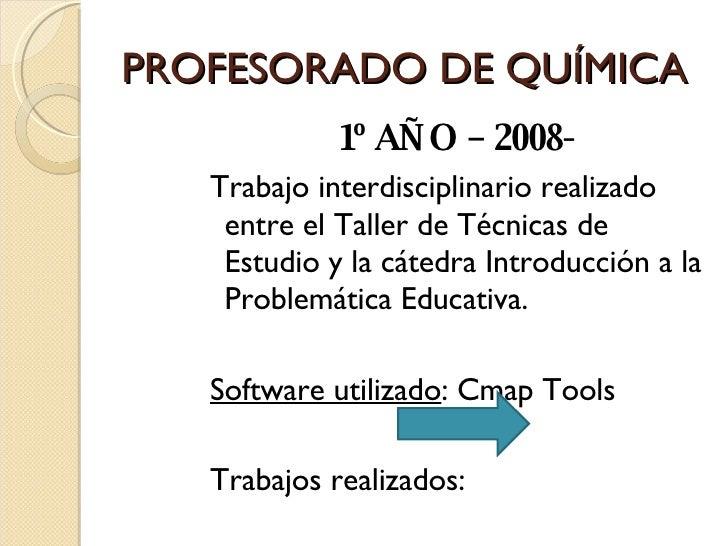 PROFESORADO DE QUÍMICA <ul><ul><ul><ul><ul><li>1º AÑO – 2008- </li></ul></ul></ul></ul></ul><ul><ul><ul><ul><ul><li>Trabaj...