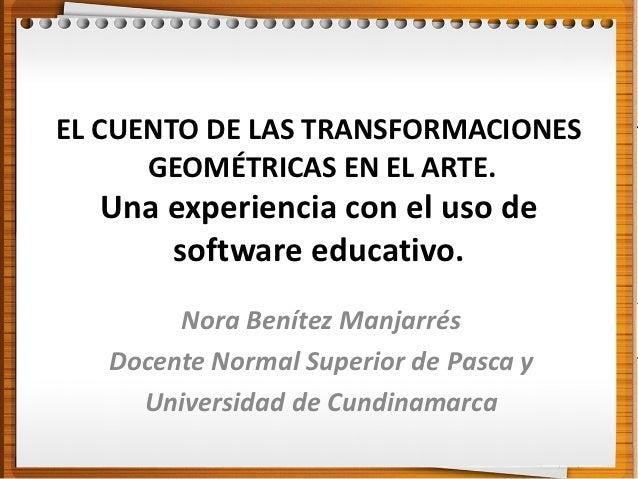 EL CUENTO DE LAS TRANSFORMACIONES      GEOMÉTRICAS EN EL ARTE.  Una experiencia con el uso de      software educativo.    ...