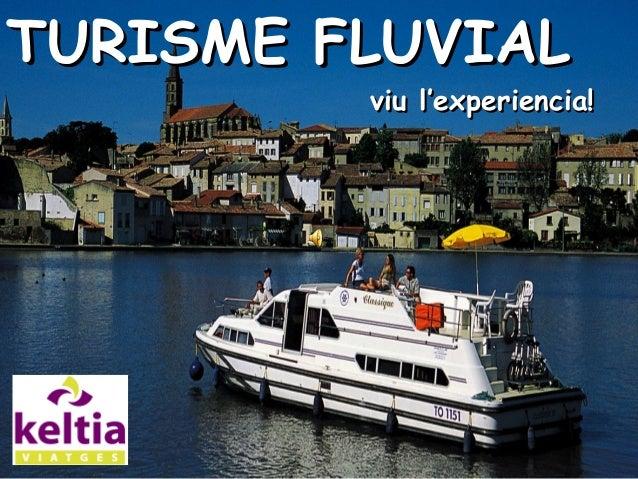 TURISME FLUVIALTURISME FLUVIAL viu l'experiencia!viu l'experiencia!