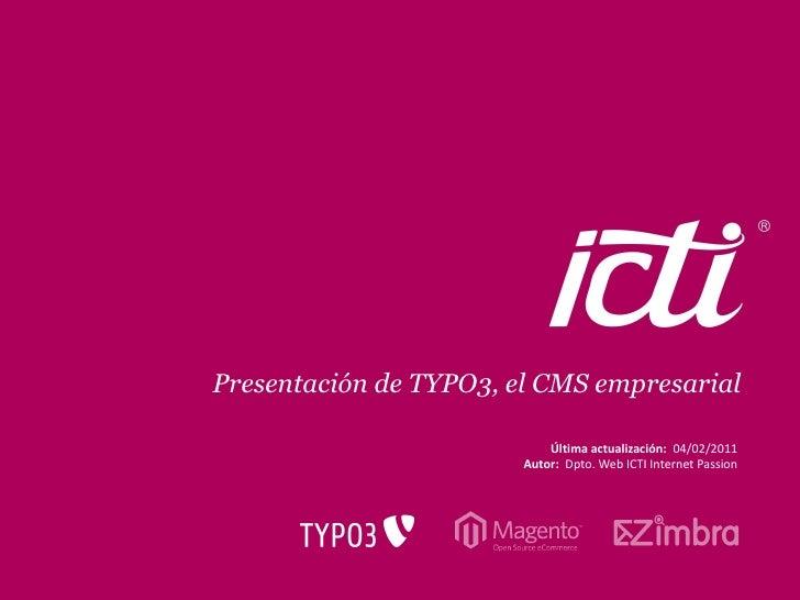 Presentación de TYPO3, el CMS empresarial                            Última actualización: 04/02/2011                     ...