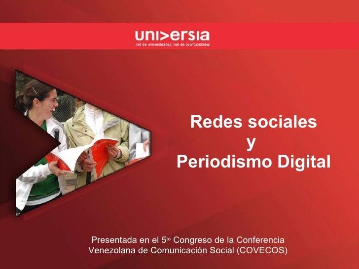 Redes sociales y  Periodismo Digital Presentada en el 5 to  Congreso de la Conferencia Venezolana de Comunicación Social (...