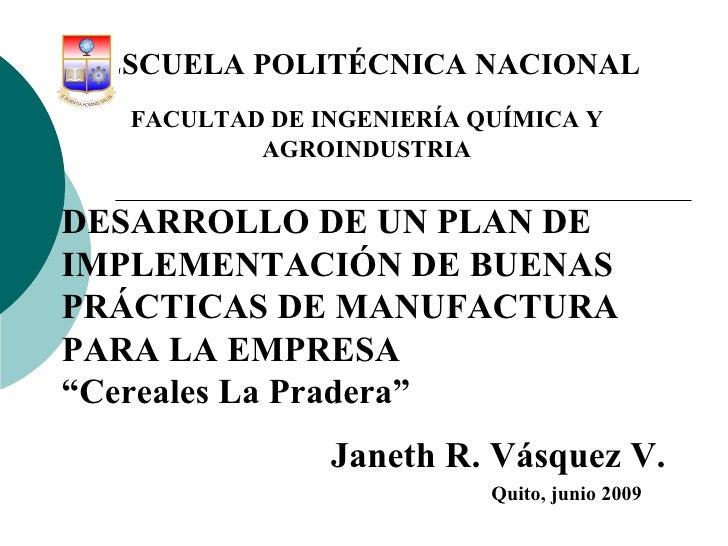 """DESARROLLO DE UN PLAN DE IMPLEMENTACIÓN DE BUENAS PRÁCTICAS DE MANUFACTURA PARA LA EMPRESA  """"Cereales La Pradera"""" Janeth R..."""