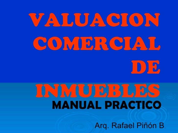 VALUACION COMERCIAL DE INMUEBLES MANUAL PRACTICO Arq. Rafael Piñón B .