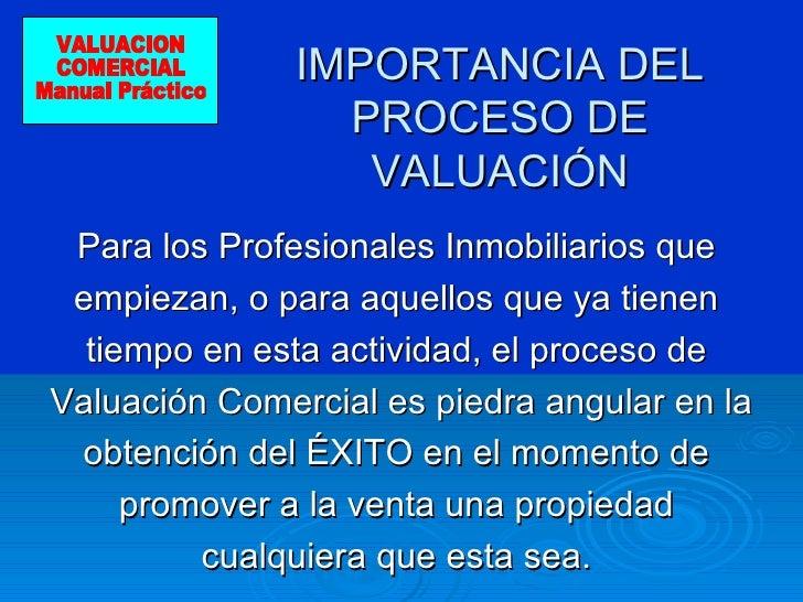IMPORTANCIA DEL PROCESO DE VALUACIÓN <ul><li>Para los Profesionales Inmobiliarios que  </li></ul><ul><li>empiezan, o para ...