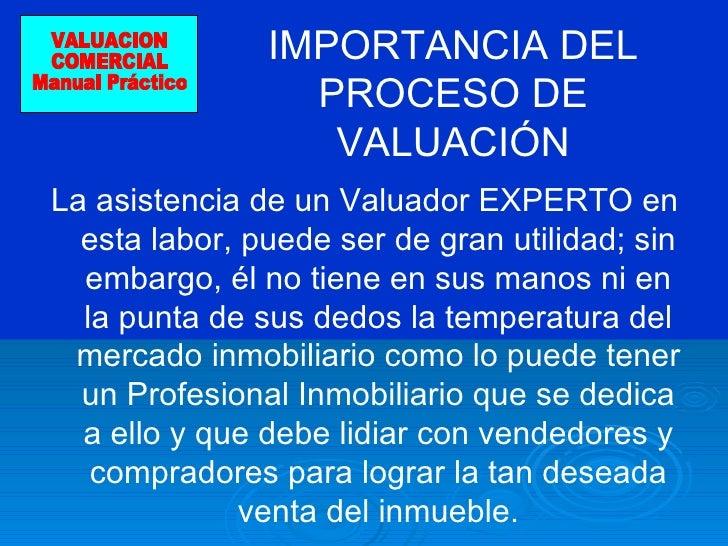 La asistencia de un Valuador EXPERTO en esta labor, puede ser de gran utilidad; sin embargo, él no tiene en sus manos ni e...
