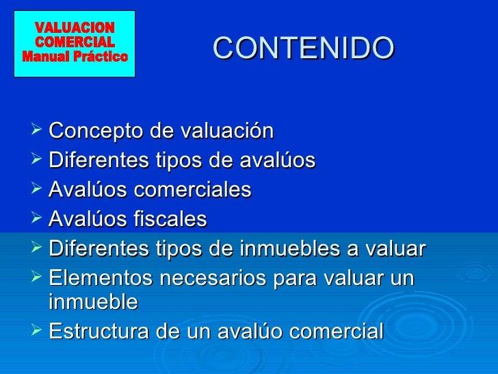 CONTENIDO <ul><li>Concepto de valuación </li></ul><ul><li>Diferentes tipos de avalúos </li></ul><ul><li>Avalúos comerciale...