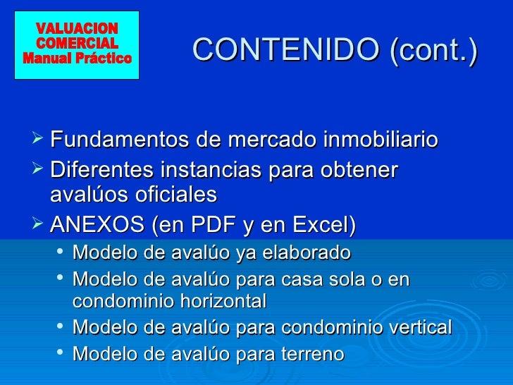 CONTENIDO (cont.) <ul><li>Fundamentos de mercado inmobiliario </li></ul><ul><li>Diferentes instancias para obtener avalúos...