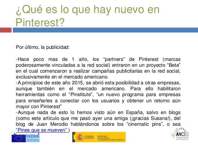 """¿Qué es lo que hay nuevo en Pinterest? Por último, la publicidad: -Hace poco mas de 1 año, los """"partners"""" de Pinterest (ma..."""