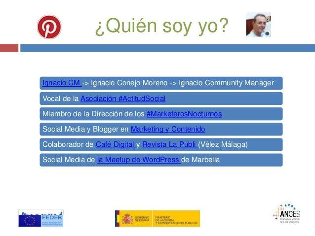 ¿Quién soy yo? Ignacio CM -> Ignacio Conejo Moreno -> Ignacio Community Manager Vocal de la Asociación #ActitudSocial Miem...