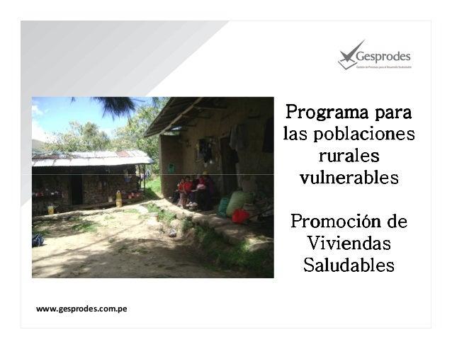 Programa para las poblaciones rurales vulnerables Promoción de Viviendas Saludables www.gesprodes.com.pe