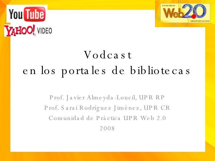 Vodcast en los portales de bibliotecas Prof. Javier Almeyda-Loucil, UPR RP Prof. Sarai Rodríguez Jiménez, UPR CR Comunidad...