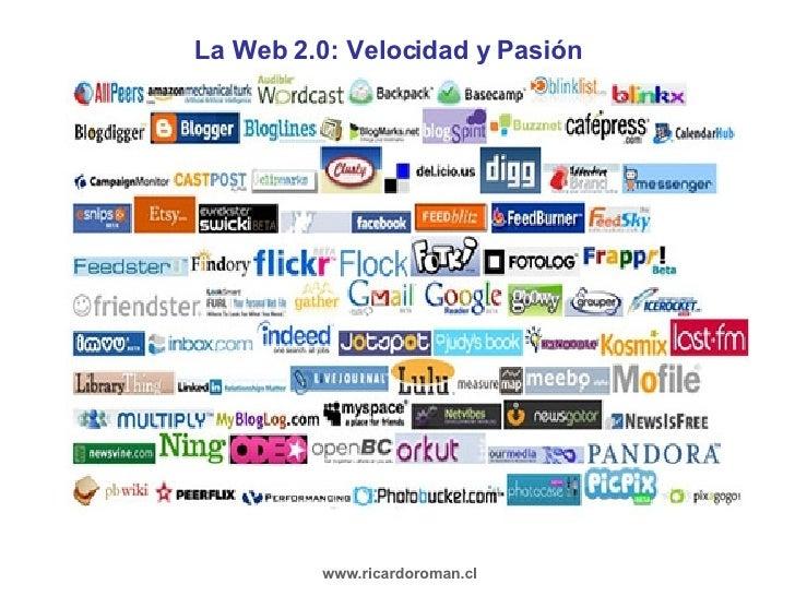La Web 2.0: Velocidad y Pasión www.ricardoroman.cl
