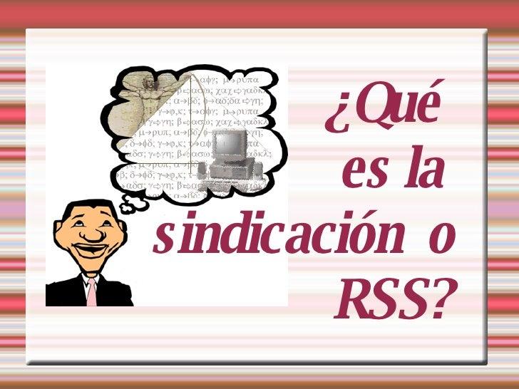 ¿Qué  es la  sindicación  o RSS?