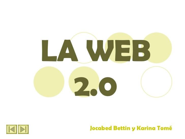 LA WEB 2.0 Jocabed Bettin y Karina Tomé