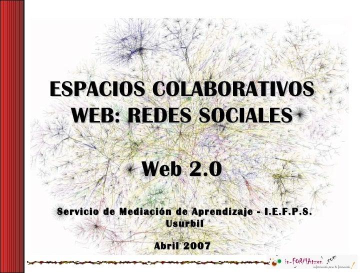ESPACIOS COLABORATIVOS  WEB: REDES SOCIALES                Web 2.0Servicio de Mediación de Aprendizaje - I.E.F.P.S.       ...