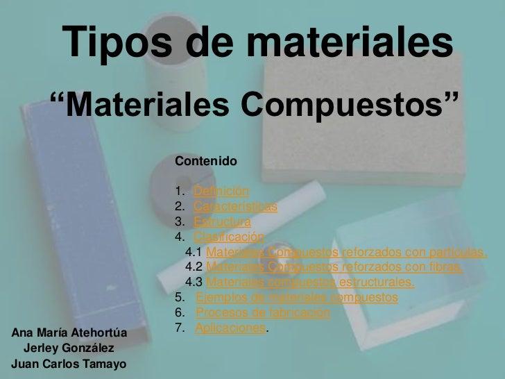 """Tipos de materiales      """"Materiales Compuestos""""                      Contenido                      1. Definición        ..."""