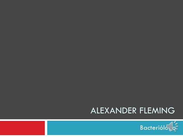 ALEXANDER FLEMING Bacteriólogo