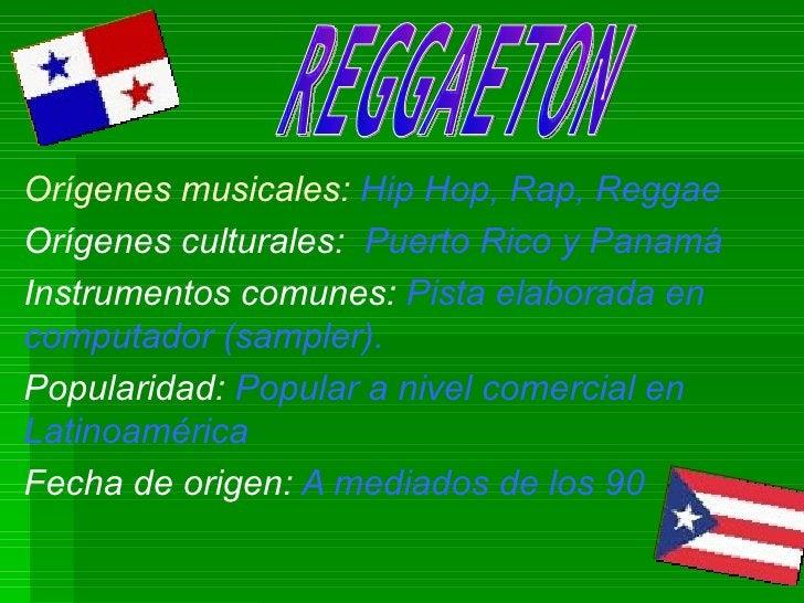 Orígenes musicales:  Hip Hop, Rap, Reggae Orígenes culturales:   Puerto Rico y Panamá  Instrumentos comunes:  Pista elabor...