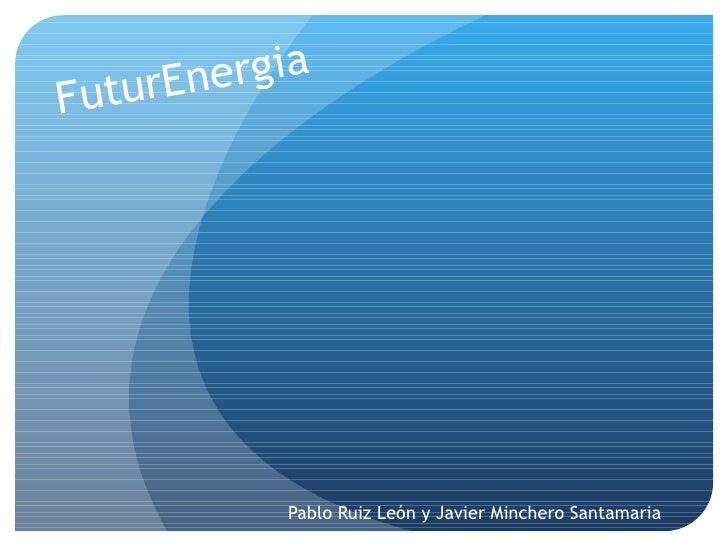 FuturEnergia Pablo Ruiz León y Javier Minchero Santamaria