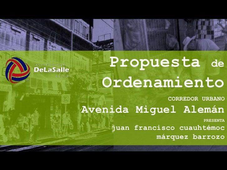 Propuesta de    Ordenamiento                 CORREDOR URBANO Avenida Miguel Alemán                          PRESENTA     j...