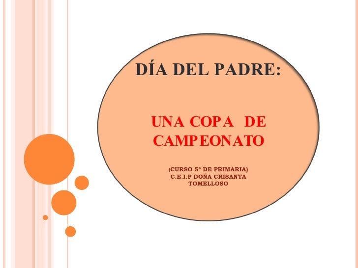 DÍA DEL PADRE:  UNA COPA  DE CAMPEONATO ( CURSO 5º DE PRIMARIA) C.E.I.P DOÑA CRISANTA TOMELLOSO