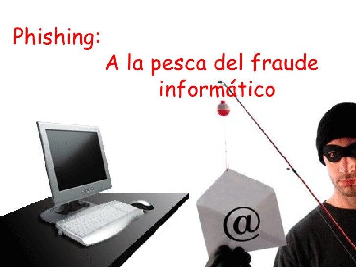 Phishing: A la pesca del fraude  ………………. informático