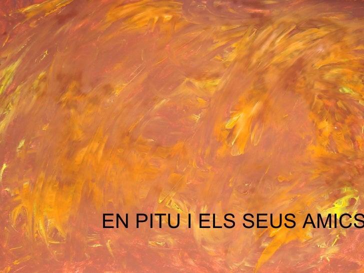 EN PITU I ELS SEUS AMICS
