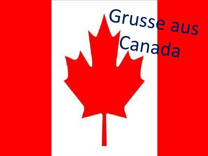 Lieber Daniel,    Ich bin in canada mit meine Freunden, Ichhabe spass und meine                           Freunden auch.  ...