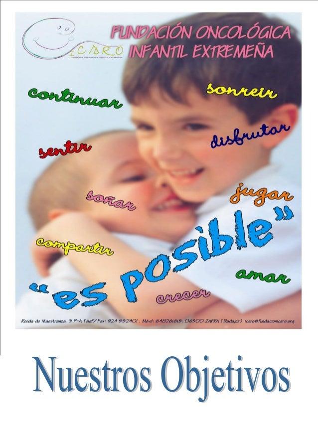 1.- Garantizar una atención psicosocial y educativa del menor con cáncer y su familia. 2.- Conseguir que todos los niños e...
