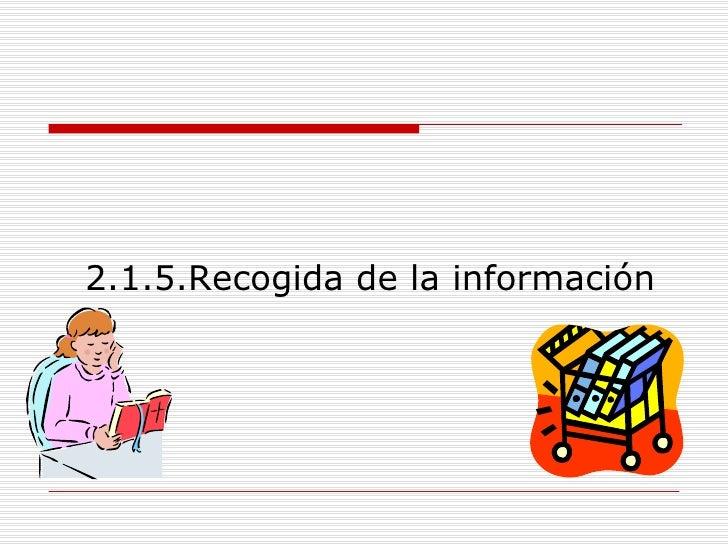 2.1.5.Recogida de la información