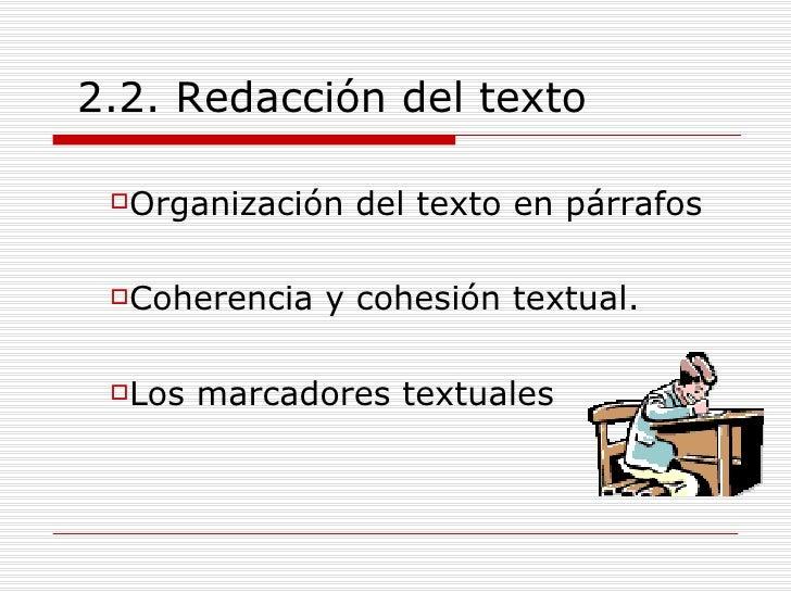 2.2. Redacción del texto <ul><li>Organización del texto en párrafos </li></ul><ul><li>Coherencia y cohesión textual. </li>...