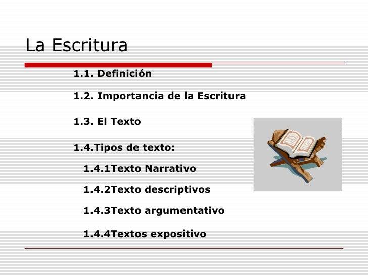 <ul><li>1.1. Definición 1.2. Importancia de la Escritura </li></ul><ul><li>1.3. El Texto </li></ul><ul><li>1.4.Tipos de te...