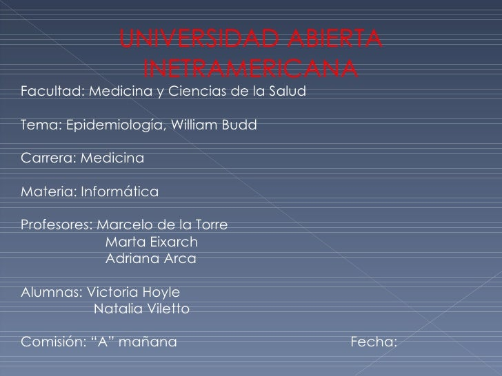 UNIVERSIDAD ABIERTA INETRAMERICANA Facultad: Medicina y Ciencias de la Salud Tema: Epidemiología, William Budd Carrera: Me...