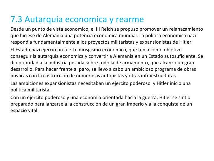 7.3 Autarquia economica y rearme Desde un punto de vista economico, el III Reich se propuso promover un relanazamiento que...