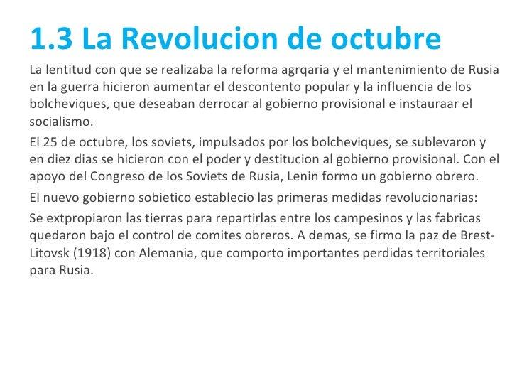 1.3 La Revolucion de octubre La lentitud con que se realizaba la reforma agrqaria y el mantenimiento de Rusia en la guerra...