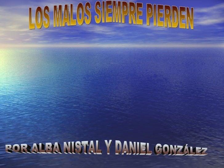 LOS MALOS SIEMPRE PIERDEN POR ALBA NISTAL Y DANIEL GONZÁLEZ