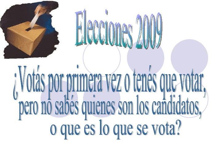 Elecciones 2009 ¿Votás por primera vez o tenés que votar,  pero no sabés quienes son los candidatos, o que es lo que se vo...