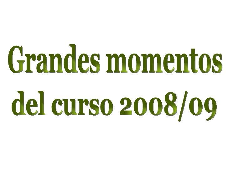 del curso 2008/09 Grandes momentos