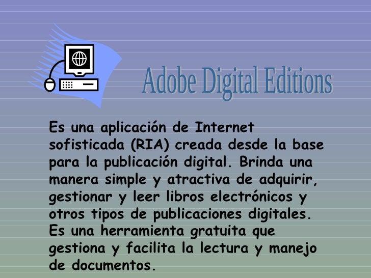 Es una aplicación de Internet sofisticada (RIA) creada desde la base para la publicación digital. Brinda una manera simple...