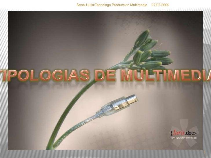 27/07/2009<br />1<br />Sena-Huila/Tecnologo Produccion Multimedia<br />TIPOLOGIAS DE MULTIMEDIA<br />