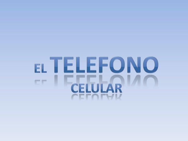 EL TELEFONO CELULAR<br />