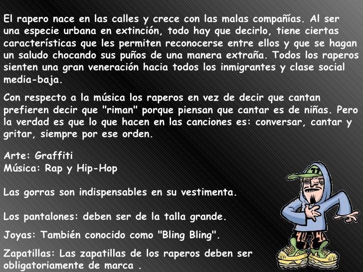 Arte: Graffiti Música: Rap y Hip-Hop  Las gorras son indispensables en su vestimenta. Los pantalones: deben ser de la tall...