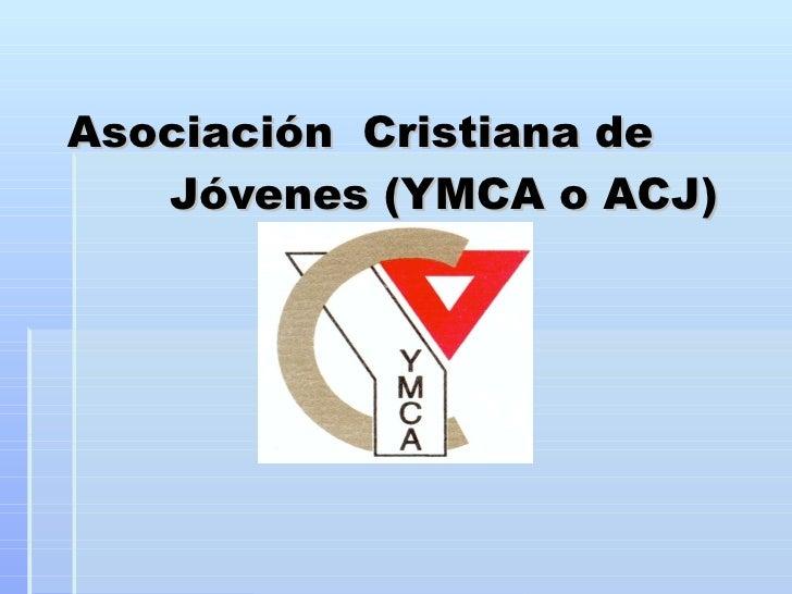 Asociación  Cristiana de  Jóvenes (YMCA o ACJ)