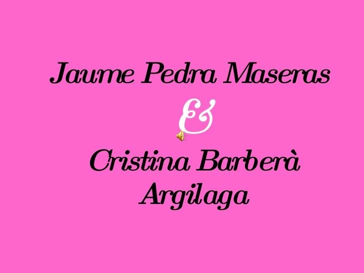 Jaume Pedra Maseras  & Cristina Barberà Argilaga